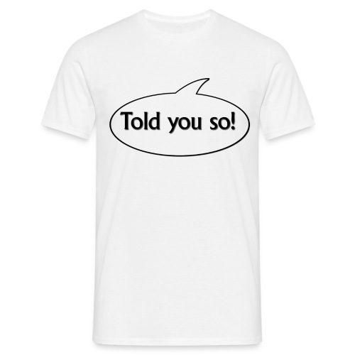 toldyouso - Männer T-Shirt