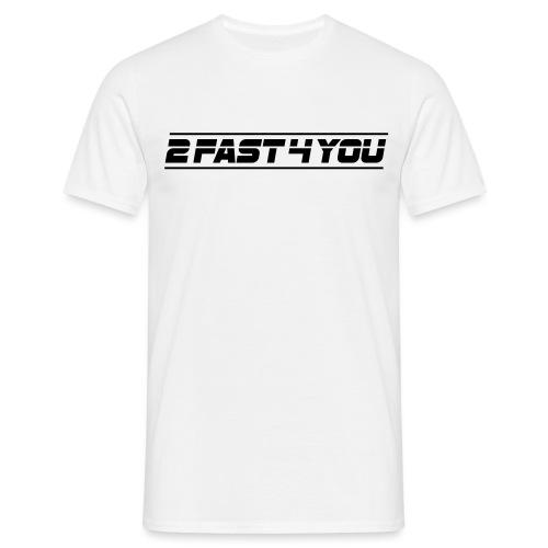 2fast4you - Männer T-Shirt