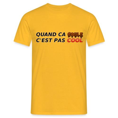 Quand ça coule c pas cool - T-shirt Homme