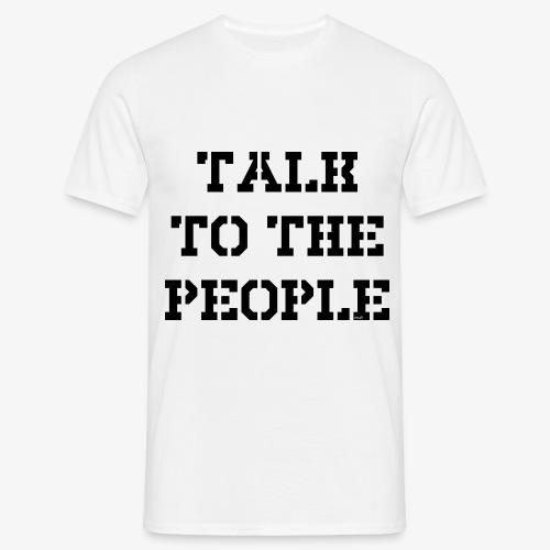 Talk to the people - schwarz - Männer T-Shirt
