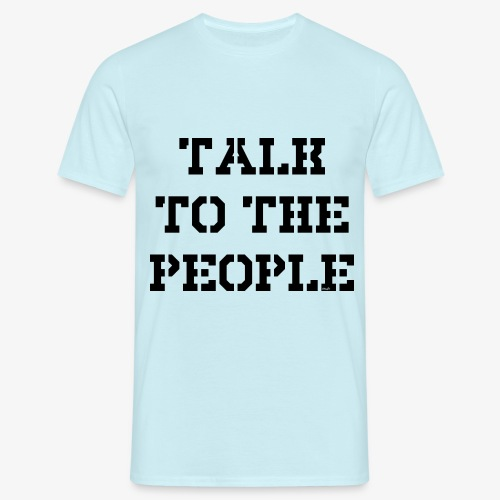 Talk to the people - schwarz - Männer T-Shirt