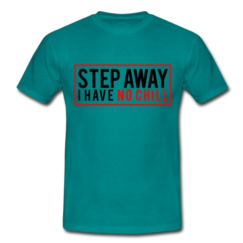 Step Away I have No Chill Clothing - Men's T-Shirt
