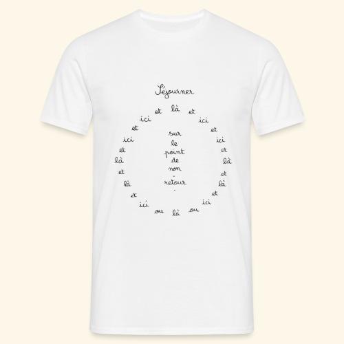 Séjourner ici et là... sur le point de non-retour. - T-shirt Homme