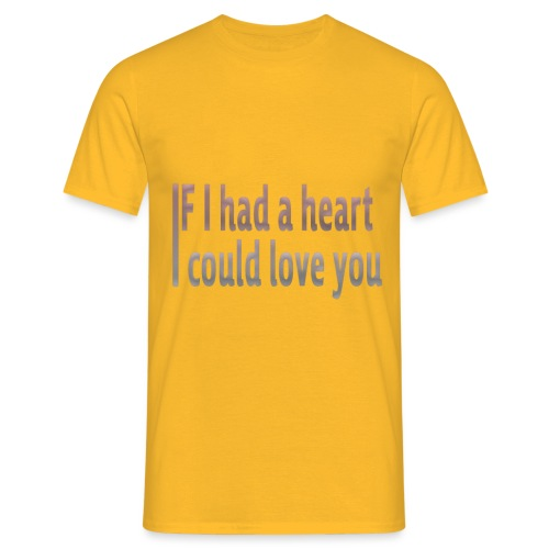 if i had a heart i could love you - Men's T-Shirt