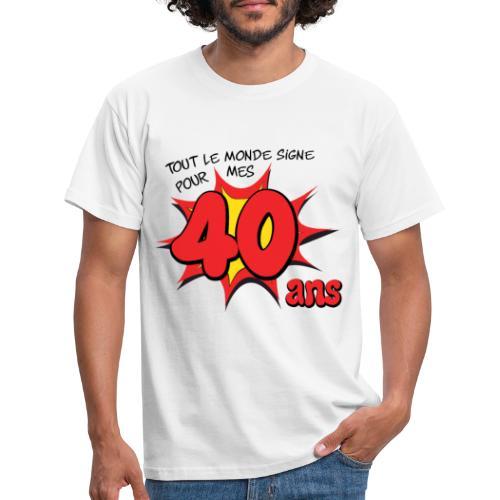 Tout le monde signe pour mes 40 ans - T-shirt Homme