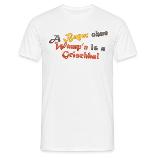 A Bayer ohne Wamp n is a Grischbal - Männer T-Shirt