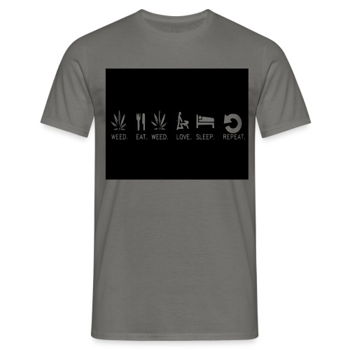 WEED. EAT. WEED. LOVE. SLEEP. REPEAT. - Men's T-Shirt