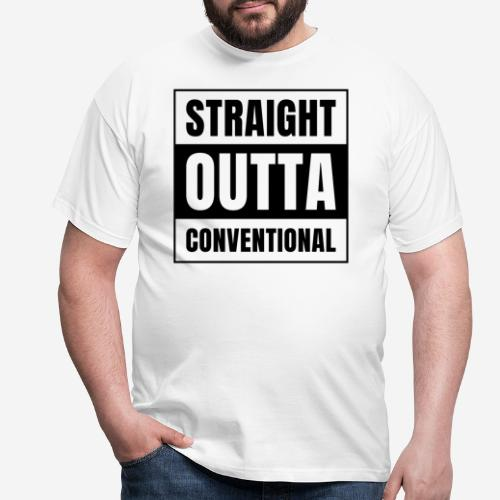 straight outta konventionell - Männer T-Shirt