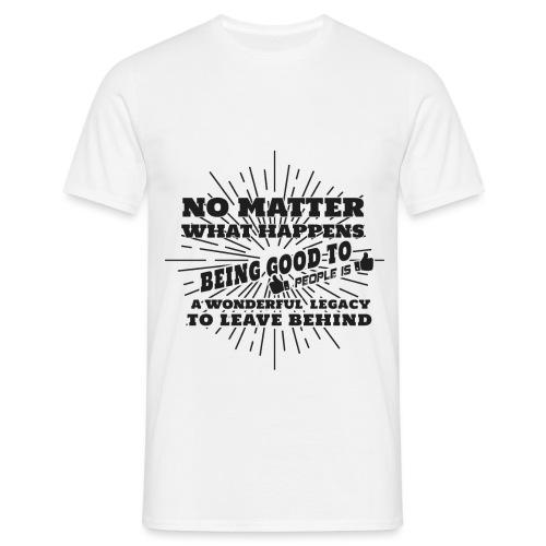 Egal was passiert, Sei gut zu anderen Leuten - Männer T-Shirt