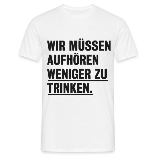 Wir müssen aufhören - Männer T-Shirt