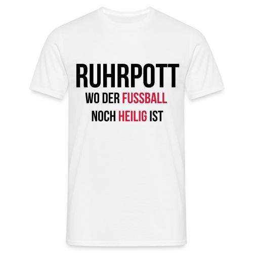 RUHRPOTT - Wo der Fussball noch heilig ist - Männer T-Shirt