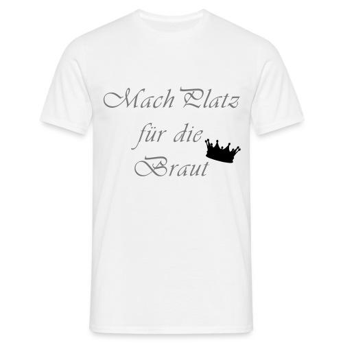 macht Platz für die Braut - Männer T-Shirt