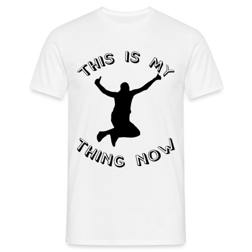 The 'This Is My Thing Now' Classic - Men's T-Shirt