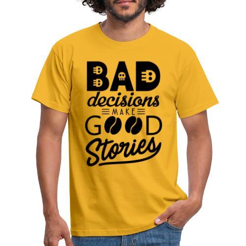Schlechte Entscheidungen machen gute Geschichten - Männer T-Shirt