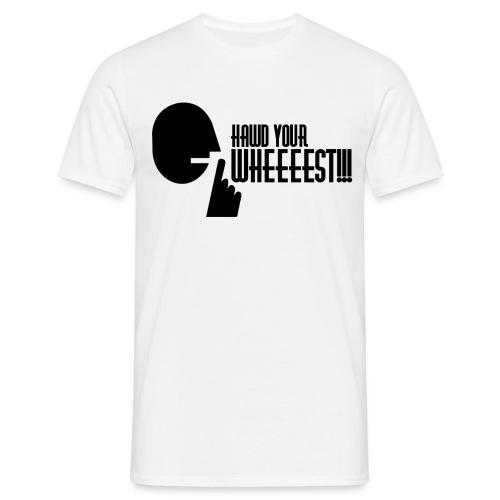 Hawd Your Wheeeest - Men's T-Shirt