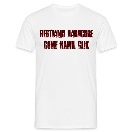 RESTIAMO HARDCORE COME KAMIL GLIK scritta granata - Maglietta da uomo