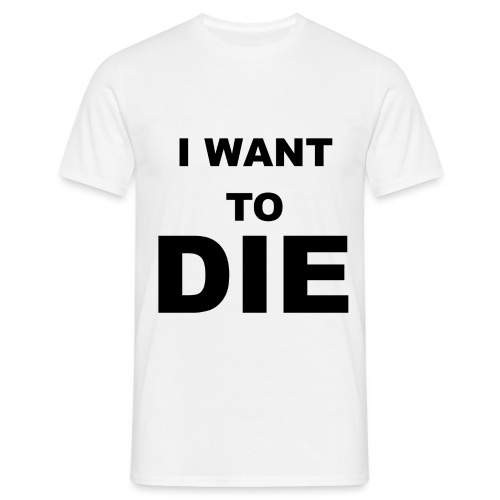 I want to die - Männer T-Shirt