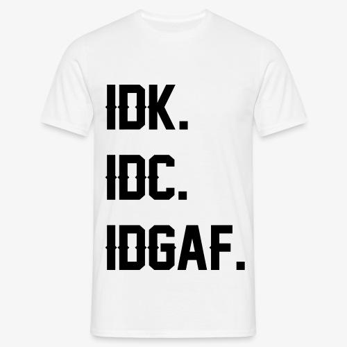 TShirt IDGAF - Männer T-Shirt