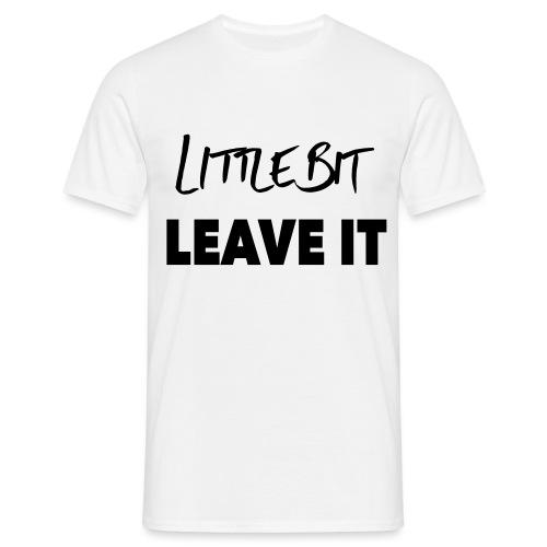 A Little Bit Leave It - Men's T-Shirt