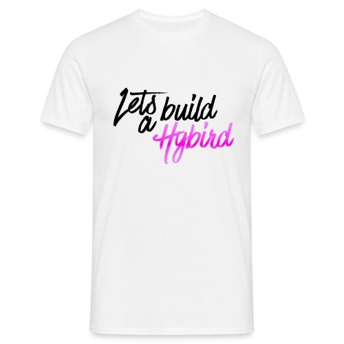 Lets Build A hybrid - Men's T-Shirt