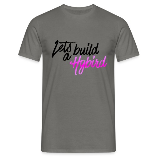 Lets Build A hybrid - Men's T-Shirt