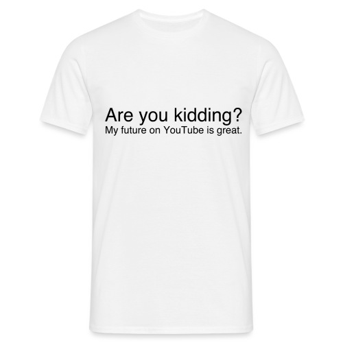 Are you kidding? - Men's T-Shirt