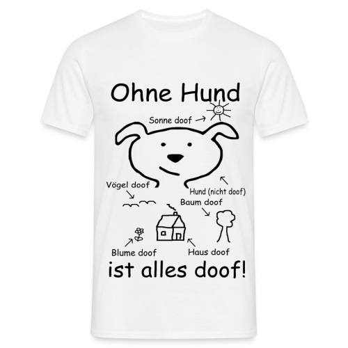 Ohne Hund ist alles doof - Männer T-Shirt