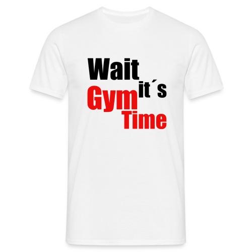 wait its gym time - Männer T-Shirt