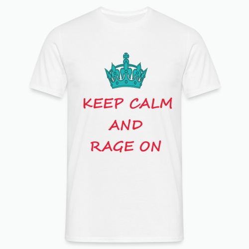 KEEP CALM AND RAGE ON - Men's T-Shirt