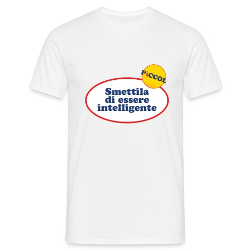 Smettila di essere intelligente vieni al Piccol - Maglietta da uomo