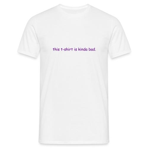 kinda bad t-shirt - Men's T-Shirt