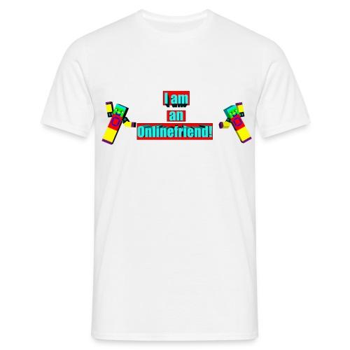 I am an Onlinefriend! - Männer T-Shirt
