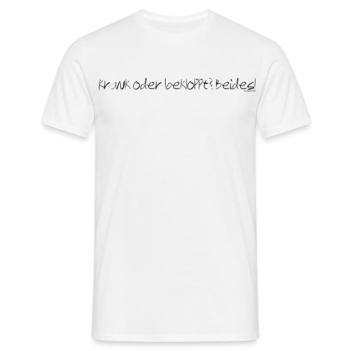 spruch krankoderbeklopptschwarz - Männer T-Shirt
