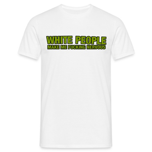 White People Make Me F cking Nervous - Men's T-Shirt