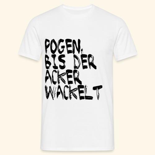 Pogen, bis der Acker wackelt - schwarz - Männer T-Shirt