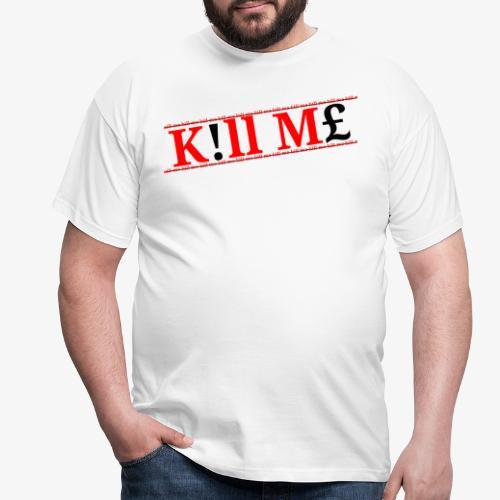 Kill me kill me Limited drop - Men's T-Shirt