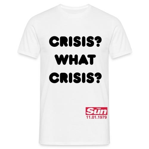 Crisis What Crisis B - Men's T-Shirt