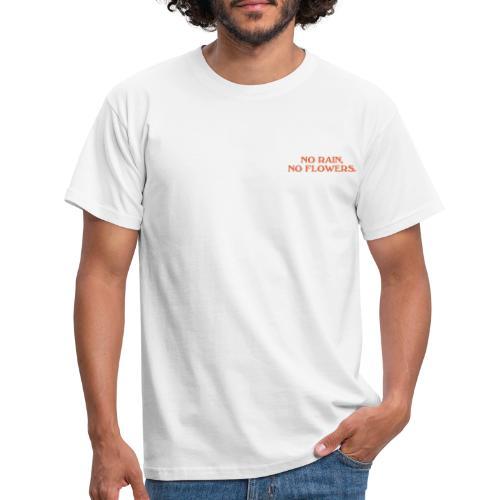 NO RAIN, NO FLOWERS. - Men's T-Shirt