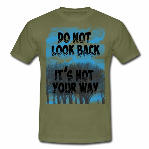 Do not look back, it's not your way - T-shirt Homme