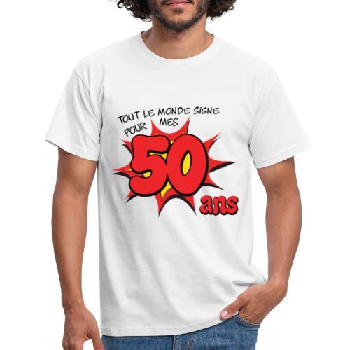 Tout le monde signe pour mes 50 ans - T-shirt Homme