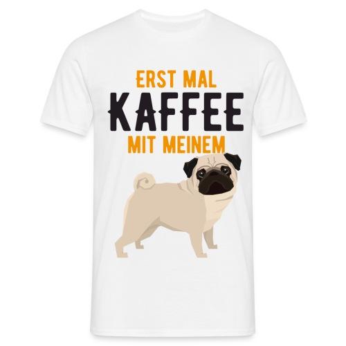 ERST MAL KAFFEE MIT MEINEM MOPS - Männer T-Shirt
