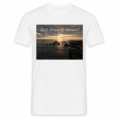 Ich brauch' Urlaub - Männer T-Shirt