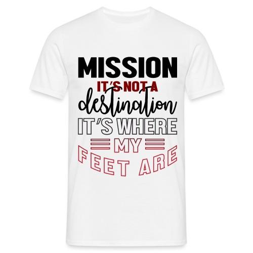 Mission is not a destination - Men's T-Shirt