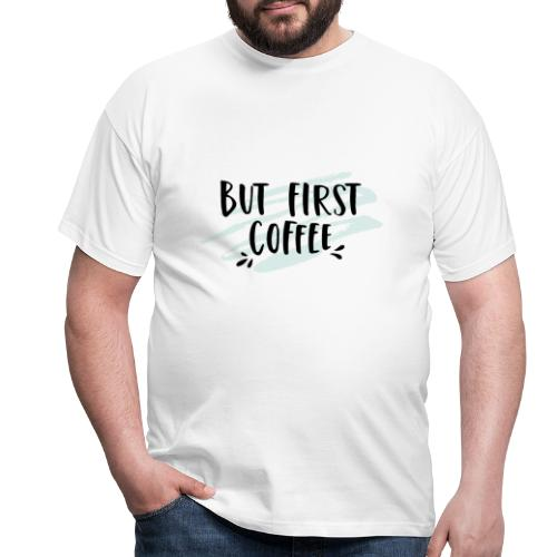 But First Coffee - Männer T-Shirt