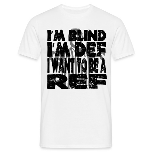 I'm Blind I'm Def I Want To Be A Ref - Herre-T-shirt