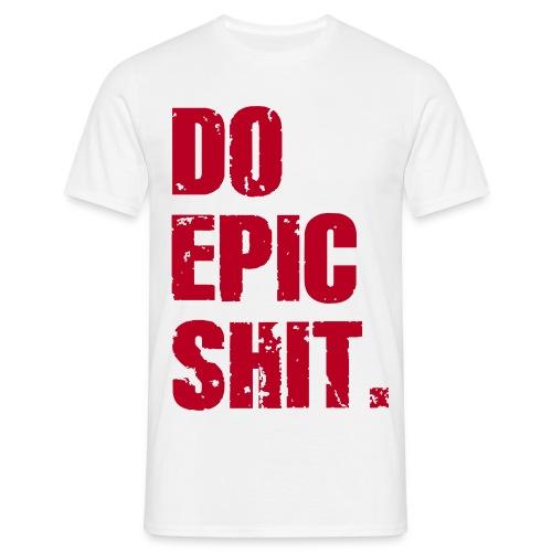 Do Epic Shit. - Männer T-Shirt