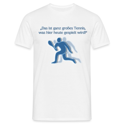 Ganz großes Tennis - Männer T-Shirt
