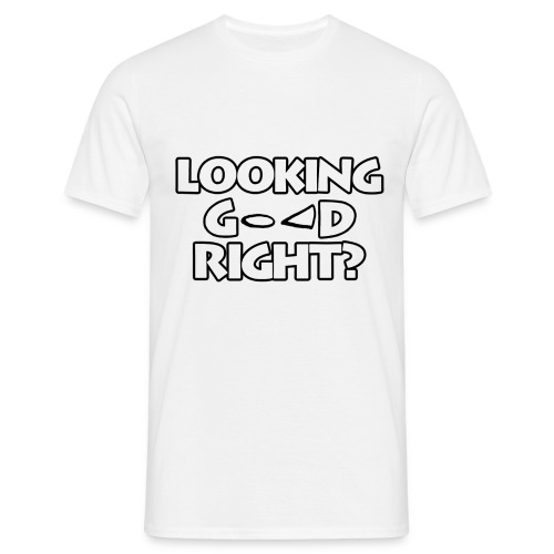 LOOKING GOOD - Men's T-Shirt