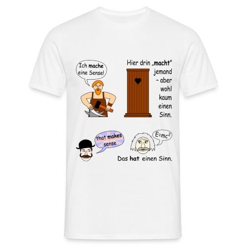 Makes sense = hat einen Sinn - Männer T-Shirt
