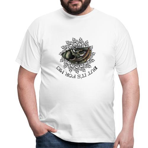 But its for me 3 - Männer T-Shirt